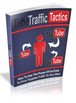 TubeTraffic Tactics: How To Use The Power Of YouTube To Drive Targeted Traffic To Your Site (Brand New) AAA+++