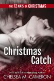 Book Cover Image. Title: Christmas Catch:  A Holiday Novella, Author: Chelsea M. Cameron
