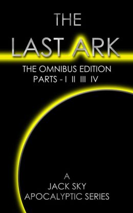 The Last Ark: First Omnibus Edition - Parts I-IV (The Fatima Code) A story of the survival of Christ's Church during His coming Tribulation, for fans of Joel Rosenberg, Malachi Martin, Tom Clancy...