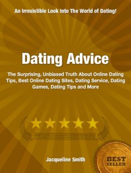 Dating Advice: The Surprising, Unbiased Truth About Online Dating Tips, Best Online Dating Sites, Dating Service, Dating Games, Dating Tips and More