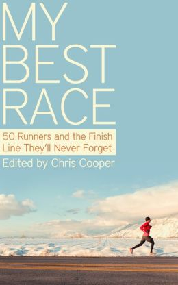 My Best Race: 50 Runners and the Finish Line They'll Never Forget
