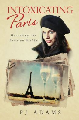 Intoxicating Paris: Uncorking the Parisian Within