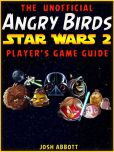 Book Cover Image. Title: Angry Birds Star Wars 2 Game Guide, Author: Josh Abbott