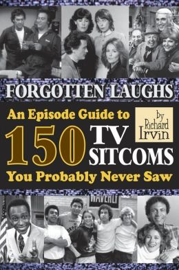 Forgotten Laughs_ An Episode Guide to 150 TV Sitcoms You Probably Never Saw
