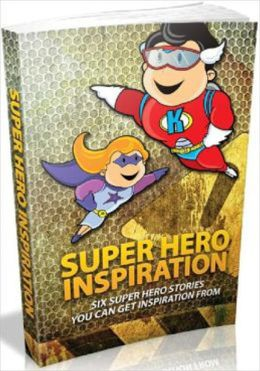 Super Hero Inspiration: Six Super Hero Stories You Can Get Inspiration From