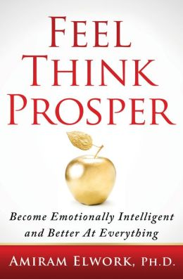 Feel Think Prosper: Become Emotionally Intelligent And Better At Everything