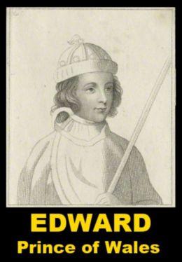 Edward, Prince of Wales - A Short Biography