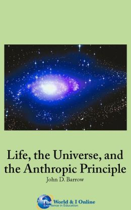 Life, the Universe, and the Anthropic Principle