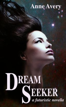 Dream Seeker (A Futuristic Novella)
