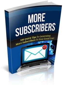More Subscribers: Discover 100 Valuable Tips To Generating More Subscribers To Your Email List Starting Today! (Brand New) AAA+++