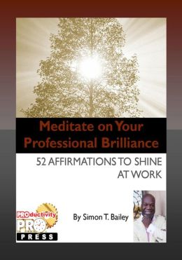 Meditate on Your Professional Brilliance: 52 Affirmations to Shine at Work