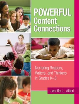 Powerful Content Connections: Nurturing Readers, Writers, and Thinkers in Grades K–3