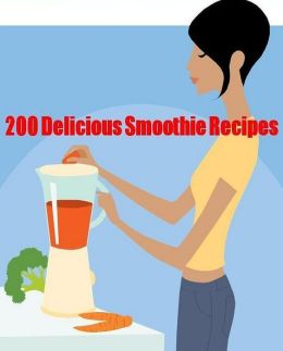 CookBook on 200 Delicious Smoothie Recipes - Get DIY 200 Delicious Smoothie...