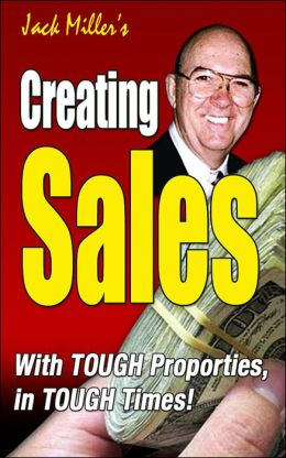 Creating Sales - With Tough People and Tough Properties in Tough Markets in Tough Times