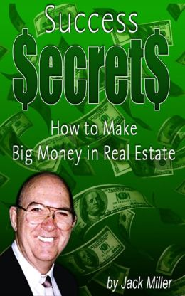 Success Secrets - How to Make Big Money in Real Estate