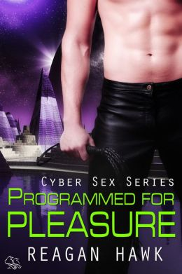Programmed for Pleasure (Cyber Sex Series)