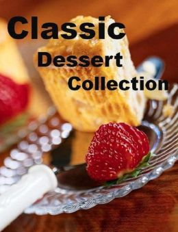 CookBook on Classic Dessert Collection - The most requested, most popular and most memorable desserts.