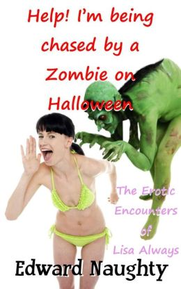 Help! I'm Being Chased by a Zombie on Halloween (#6 of The Erotic Encounters of Lisa Always)