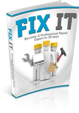 Fix It: Become A Professional Repair Expert In 30 days