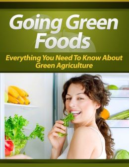 Going Green Foods: Everything You Need To Know About Green Agriculture