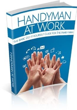 Handyman At Work: The Basic Do-it-yourself Guide For family man