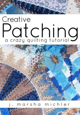Creative Patching: A Crazy Quilting Tutorial