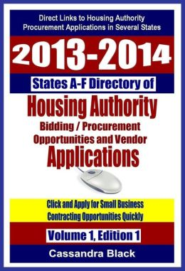2013-2014 Directory of Housing Authority Bidding / Procurement Opportunities and Vendor Applications, States A-F, Vol. 1, Ed. 1