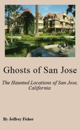 Ghosts of San Jose: The Haunted Locations of San Jose, California