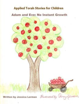 Applied Torah Stories for Children: Adam and Eve: No Instant Growth