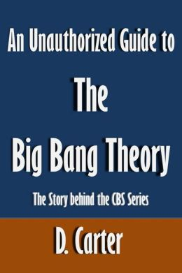 An Unauthorized Guide to The Big Bang Theory: The Story behind the CBS Series [Article]