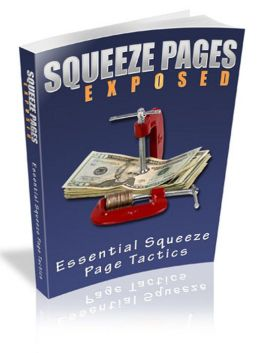 Squeeze Pages Exposed: Discover Why Squeeze Pages Are One Of The Most Effective Weapons In Any Marketers ToolKit! (Brand New) AAA+++