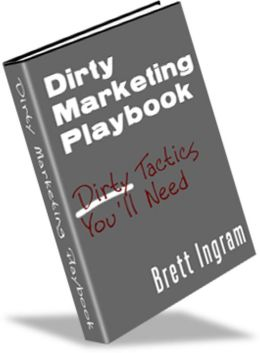Dirty Marketing Playbook: How The Big Boys Make The Big Money Playing Dirty! AAA+++