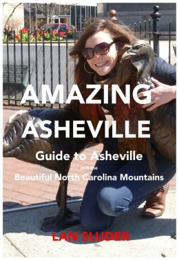 Amazing Asheville, Guide to Asheville and the Beautiful North Carolina Mountains