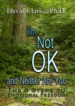 I'm Not Okay And Neither Are You! The 6 Steps To Emotional Freedom