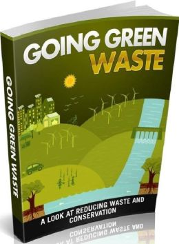 FYI eBook on Going Green Waste - Finding Plans And Kits For Waste Reduction, Conservation And The Benefits....