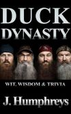 Book Cover Image. Title: Duck Dynasty:  Wit, Wisdom & Trivia, Author: J Humphreys