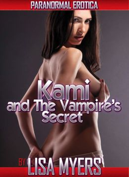 Kami and The Vampire's Secret: Paranormal Erotica