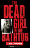 Book Cover Image. Title: The Dead Girl In The Bathtub, Author: Lisa DePaulo