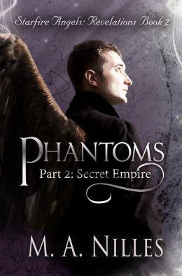 Phantoms, Part 2: Secret Empire (Starfire Angels: Revelations Book 2, Part 2)