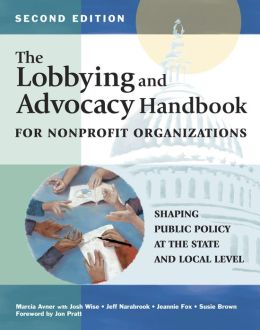 The Lobbying and Advocacy Handbook for Nonprofit Organizations, Second Edition