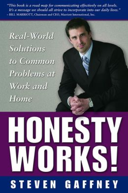 Honesty Works! Real-World Solutions to Common Problems at Work and Home