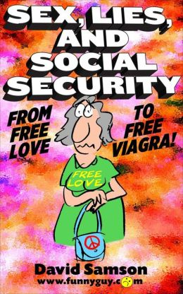 SEX, LIES, AND SOCIAL SECURITY - From Free Love to Free Viagra!