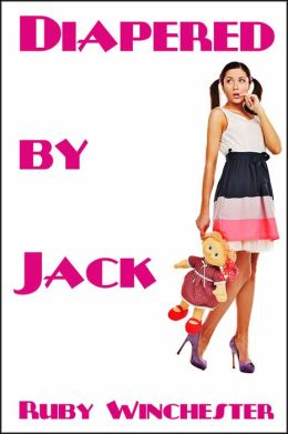 Diapered By Jack (ABDL, Adult Baby, Age Play)