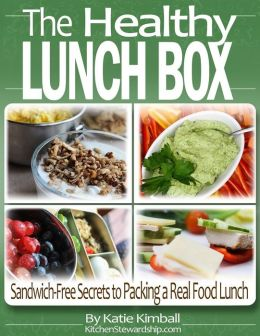 The Healthy Lunch Box: Sandwich-free Secrets to Packing a Real Food Lunch