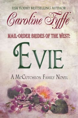 Mail-Order Brides of the West: Evie - (Western Historical Romance) (McCutcheon Family Series - Book Three)