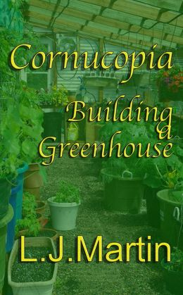 Cornucopia - Building a Greenhouse