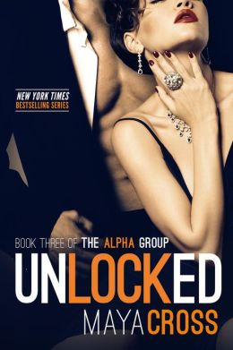 Unlocked (The Alpha Group Trilogy, #3)