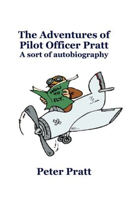 The Adventures of Pilot Officer Pratt: A sort of autobiography
