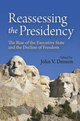 Reassessing the Presidency: The Rise of the Executive State and the Decline of Freedom