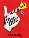 Book Cover Image. Title: The 3D Printed Gun:  How 3D Printing is Challenging Gun Control, Author: Kyle Chayka